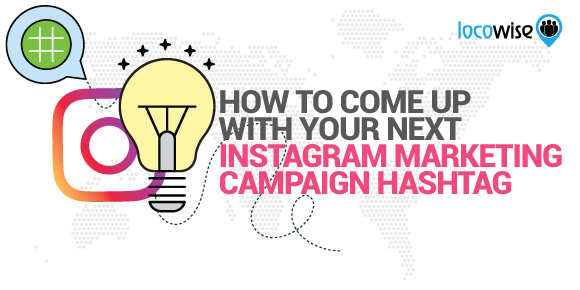 How To Come Up With Your Next Instagram Marketing Campaign Hashtag