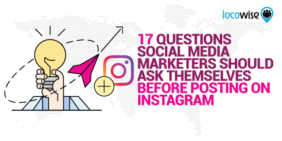 17 Questions Social Media Marketers Should Ask Themselves Before Posting On Instagram