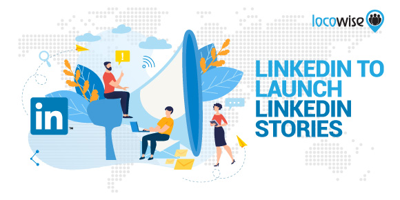 LinkedIn to launch LinkedIn Stories