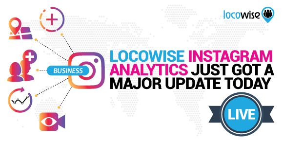 Locowise Instagram Analytics Just Got A Major Update Today