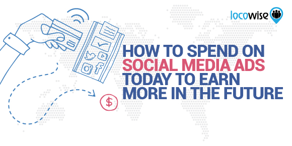 How To Spend On Social Media Ads Today To Earn More In The Future