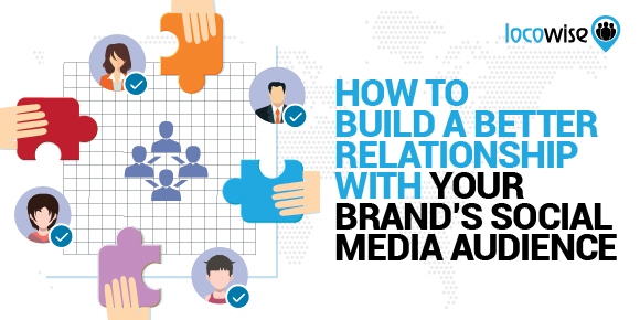 How To Build A Better Relationship With Your Brand's Social Media Audience