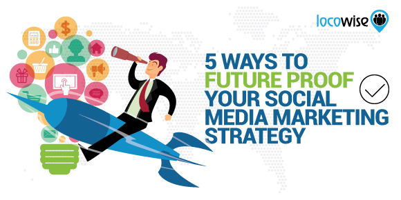 5 Ways To Future Proof Your Social Media Marketing Strategy