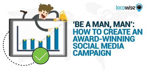'Be A Man, Man': How To Create An Award-Winning Social Media Campaign