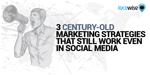 3 Century-Old Marketing Strategies That Still Work Even In Social Media