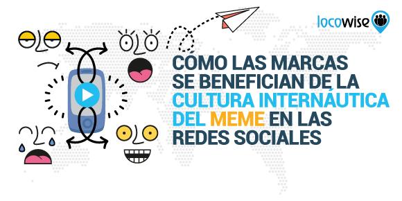 Cómo las Marcas se Benefician de la Cultura Internáutica del Meme en las Redes Sociales