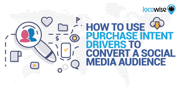 How To Use Purchase Intent Drivers To Convert A Social Media Audience