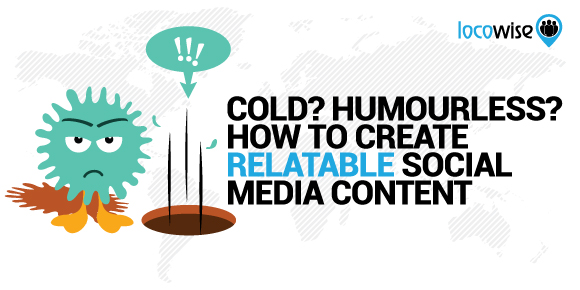 Cold? Humourless? How To Create Relatable Social Media Content