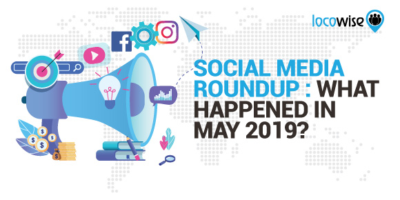 Social Media Roundup: What Happened in May 2019?