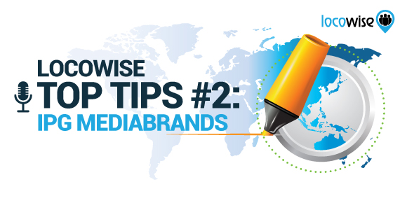 Top Tips #2: Locowise X IPG Mediabrands