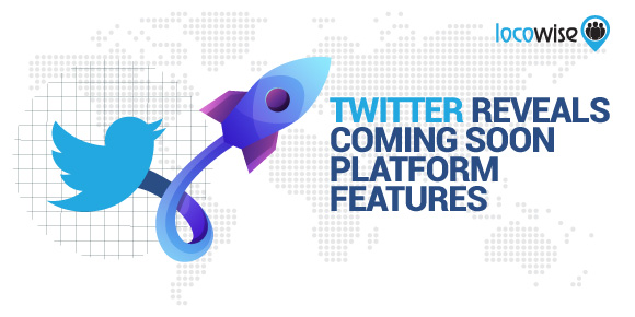 Twitter reveals coming soon platform features