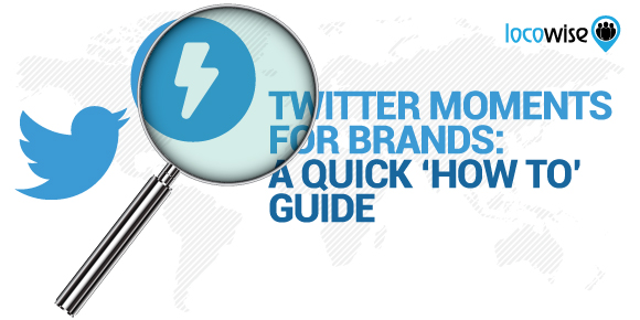 Twitter Moments For Brands: A Quick 'How To' Guide