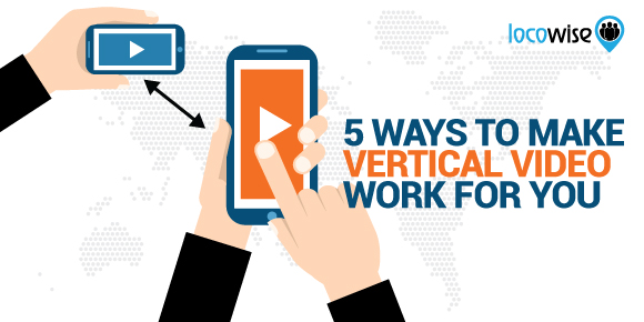 5 Ways To Make Vertical Video Work For You
