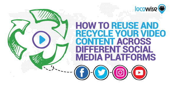 How To Reuse And Recycle Your Video Content Across Different Social Media Platforms