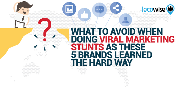 What to Avoid When Doing Viral Marketing Stunts As These 5 Brands Learned The Hard Way