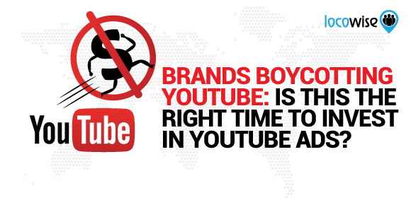 Brands Boycotting YouTube: Is This The Right Time To Invest In YouTube Ads?