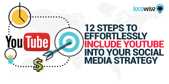 12 Steps To Effortlessly Include YouTube Into Your Social Media Strategy