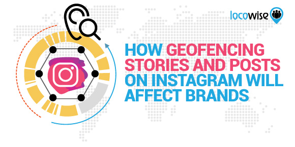 How Geofencing Stories and Posts on Instagram Will Affect Brands